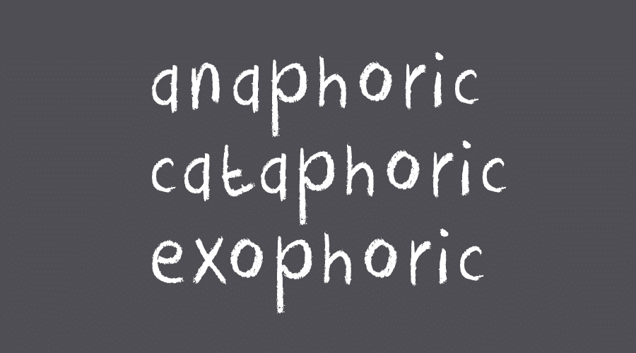 Anaphoric, cataphoric and exophoric references